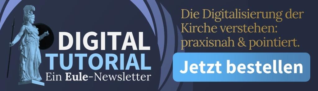 Neu: DIGITAL TUTORIAL - Ein Eule-Newsletter zur Digitalisierung der Kirche: praxisnah und pointiert.