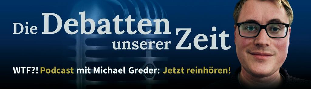 Die Debatten unserer Zeit im WTF?!-Podcast der Eule mit Michael Greder.